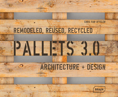 Изображение Pallets 3.0. Remodeled, Reused, Recycled